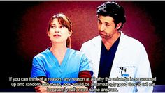 charming life pattern: grey's anatomy - quote - if you can think of a rea. S Quote, Bff Quotes, Best Love Quotes, Movie Quotes, Friendship Quotes, Quotes To Live By, Funny Quotes, Greys Anatomy Episodes, Greys Anatomy Characters