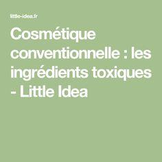 Cosmétique conventionnelle : les ingrédients toxiques - Little Idea