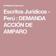 Escritos Jurídicos - Perú : DEMANDA ACCIÓN DE AMPARO