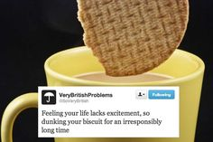 """""""Feeling your life lacks excitement, so dunking your biscuit for an irresponsibly long time"""" 30 Very British Problems- Love it British Things, British People, Humor English, Funniest Photos Ever, Growing Up British, British Values, British Memes, Stuff And Thangs, Looks Yummy"""