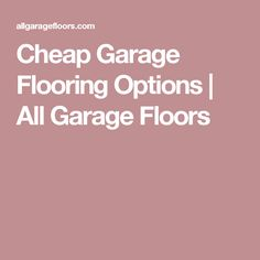 Cheap Garage Flooring Options | All Garage Floors