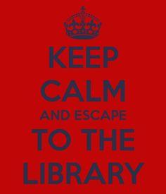 Keep calm and escape to the library (Mantén la calma y escápate a la biblioteca). La biblioteca es el lugar de evasión perfecto para salir de la rutina diaria y evadirte entre las múltiples posibilidades de información que se te ofrece. La biblioteca es algo más que cuatro paredes cerradas… la biblioteca es el camino a infinidad de historias donde tú puedes ser el protagonista.