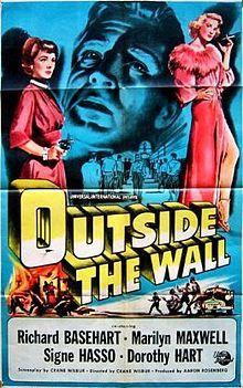 Outside the Wall. Richard Basehart, Marilyn Maxwell, Signe Hasso, Dorothy Hart. Directed by Crane Wilbur. Universal International. 1950