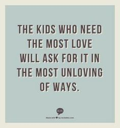 I just LOVE this, it is SO true!  We all just have to remember this on the days they are asking for help in the most trying ways!  I love these kids the most!!!  <3