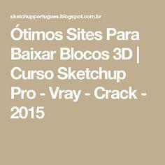 Ótimos Sites Para Baixar Blocos 3D | Curso Sketchup Pro - Vray - Crack - 2015
