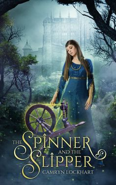 The Spinner and the Slipper by Camryn Lockhart