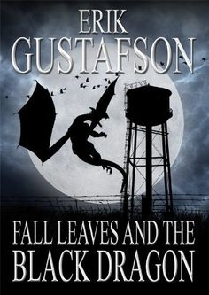 Fall Leaves and the Black Dragon by Erik Gustafson, http://www.amazon.com/gp/product/B004NIFPBO/ref=cm_sw_r_pi_alp_EBXPpb1D3W303