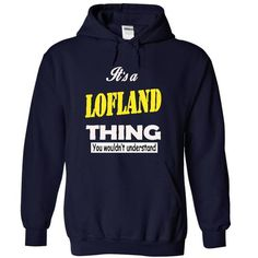 Awesome Tee LOFLAND THING... YOU WOULDNT UNDERSTAND! T shirts