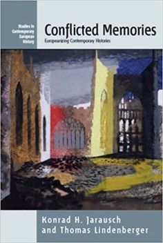 Conflicted memories : Europeanizing contemporary histories / edited by Konrad H. Jarausch and Thomas Lindenberger ; in collaboration with Annelie Ramsbrock
