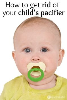 How To Get Rid Of Your Child's Pacifier - some ideas to try!