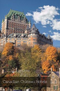 Canadian Castle Hotels located in enchanting parts of the country...