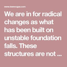We are in for radical changes as what has been built on unstable foundation falls. These structures are not simply political and economic, rather, they are cultural, ancestral, spiritual, and emotional in nature. What we think we 'know' is being destroyed so that all angles of truth may be seen, felt and rebuilt on stable, sustainable ground. We are all being called to be warriors for integrity, not just of America, but of humanity.  There will be a need to deliberately create and experience…