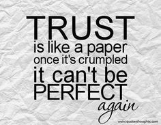 Trust is like a paper. Once it's crumpled, it can't be perfect.