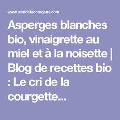 Asperges blanches bio, vinaigrette au miel et à la noisette | Blog de recettes bio : Le cri de la courgette...