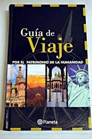 Guía de viaje por el patrimonio de la humanidad / realización, Margarita Méndez de Vigo