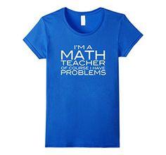 I'm A Math Teacher Of Course I Have Problems Funny Mathematics Joke T-Shirt https://www.amazon.com/dp/B06XZTXCMX/ref=cm_sw_r_pi_dp_x_DG.5yb6JN76WH