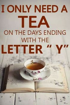 "I only need a tea on the days ending with the letter ""Y"" Tea Time Quotes, Tea Quotes, Tea And Books, Cuppa Tea, Tea Art, My Cup Of Tea, How To Make Tea, Afternoon Tea, Tea Recipes"