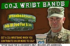 Each $2 provides a different service member with a Cup of Joe. Great way to offer something for our Troops serving away from home.     Get a Green Beans Wristband