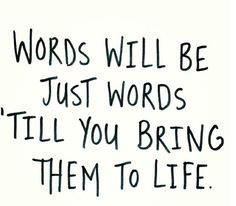 Words are plain words till you bring them to life