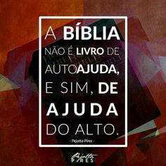 """""""A Bíblia não é livro de autoajuda, e sim, de ajuda do alto. """"(Pejotta Pires )"""
