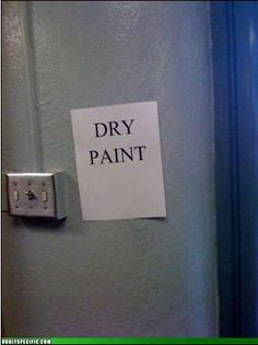 your kidding right!! Dry Paint