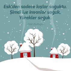 Eskiden sadece kışlar soğuktu. Şimdi ise insanlar soğuk, Yürekler soğuk.  • Cahit Zarifoğlu •