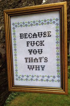 """NSFW MATURE """"because f*ck you thats why"""" framed subversive cross stitch by CrossStitchedSass on Etsy https://www.etsy.com/listing/244024365/nsfw-mature-because-fck-you-thats-why"""