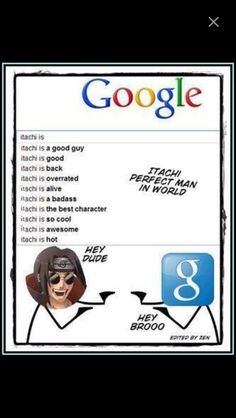 And here we have a flourishing bromance between Itachi and Google