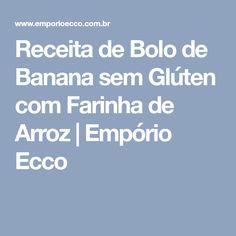 Receita de Bolo de Banana sem Glúten com Farinha de Arroz | Empório Ecco