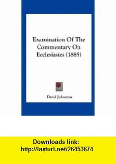 Examination Of The Commentary On Ecclesiastes (1885) (9781162005102) David Johnston , ISBN-10: 1162005106  , ISBN-13: 978-1162005102 ,  , tutorials , pdf , ebook , torrent , downloads , rapidshare , filesonic , hotfile , megaupload , fileserve