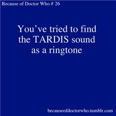 I actually alternate these: the TARDIS sound, the Doctor Who theme, the Sherlock theme and that violin screeching (not really screeching, but you get the idea) from Sherlock. Doctor Who, Eleventh Doctor, Bbc, Yes I Have, What Do You Mean, Fandoms, Don't Blink, Thing 1, Jokes