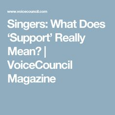 Singers: What Does 'Support' Really Mean? | VoiceCouncil Magazine