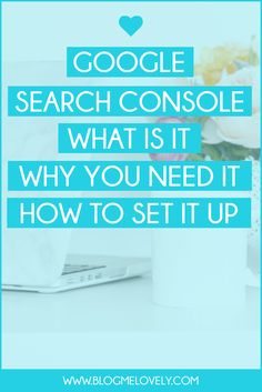 Google Search Console - What Is It, Why You Need It and How To Set It Up // Blog Me Lovely