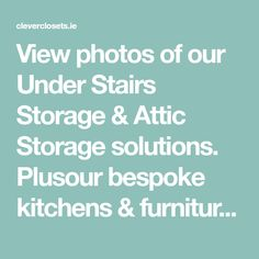 View photos of our Under Stairs Storage & Attic Storage solutions.ie for some beautful examples. Stairs Storage Drawers, Attic Storage, Under Stairs Storage Solutions, Bespoke Kitchens, Closet Organization, Kitchen Furniture, View Photos, Projects To Try, Kitchen Units