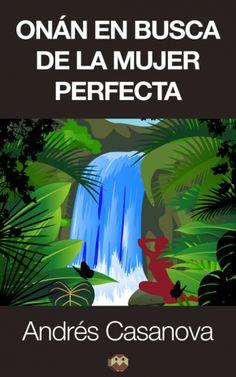 Onán en busca de la mujer perfecta. Andrés Casanova