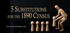 Are you frustrated by the missing 1890 census? Don't be. Here are five alternative sources you can use to find the information that the missing census would have given you... http://www.ancestralfindings.com/5-substitutions-for-the-1890-census/