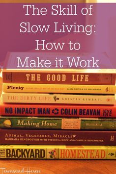 The Skill of Slow Living - How to Make it Work - Townsend House Slow Living, Mindful Living, Townsend Homes, Make It Work, How To Make, Simple Living, Homemaking, Life Lessons, Quotes To Live By