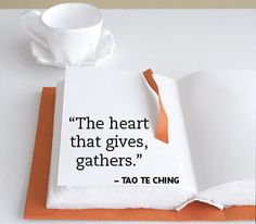 "A thought via @Real Simple: ""The heart that gives, gathers."""