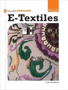 J 677.6 TOL. Learn about the exciting new technology behind e-textiles and find out how to create e-textile projects of your own.