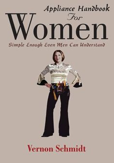 Appliance Handbook For Women:Simple Enough Even Men Can Understand by Vernon Schmidt. $10.17. 84 pages. Publisher: AuthorHouse (May 25, 2005). Author: Vernon Schmidt