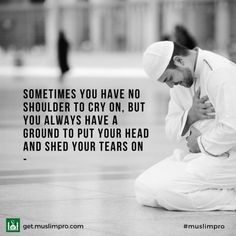 Sometimes you have no shoulder to cry on, but you always have a ground to put your head and shed your tears on ✨   Bon Ramadan, Prayer For Peace, Kindness Quotes, Quran Verses, Islamic Quotes, Daily Inspiration, Motivationalquotes, Muslim, Me Quotes