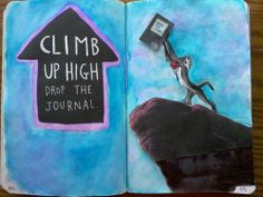 CLIMB UP HIGH AND DROP THIS JOURNAL