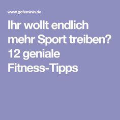 Ihr wollt endlich mehr Sport treiben? 12 geniale Fitness-Tipps