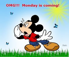 OMG, monday is coming quotes quote disney mickey mouse monday monday quotes…