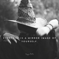 Everyone is a mirror image of yourself. - Byron Katie Can you see your own thinking coming back at you? thework.com