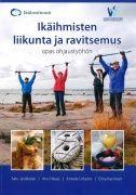 Ikäihmisten liikunta ja ravitsemus : opas ohjaustyöhön / Satu Jyväkorpi, Anu Havas, Annele Urtamo, Elina Karvinen