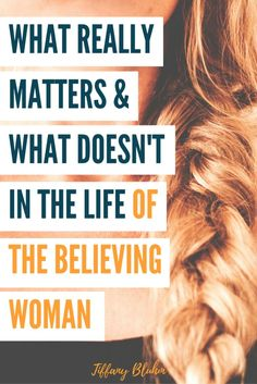 Some things matter and some things don't in the life of the Christian woman. Click through to read what matters most in your faith walk.