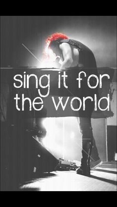 if you need it, sing it for the world with My Chemical Romance