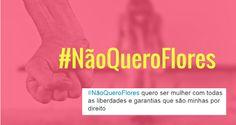 O site Lado M lançou a campanha #NãoQueroFlores nas redes sociais para mostrar que o que toda mulher quer mesmo é respeito, em todos os sentidos.