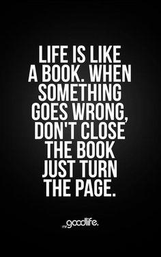 """""""La vie c'est comme un livre, quand quelque chose va mal, ne ferme pas le libre mais tourne juste la page."""""""